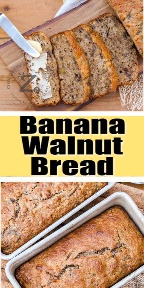 Top image is slices of banana walnut bread with butter being spread on, bottom image is banana walnut bread in loaf pans with a title