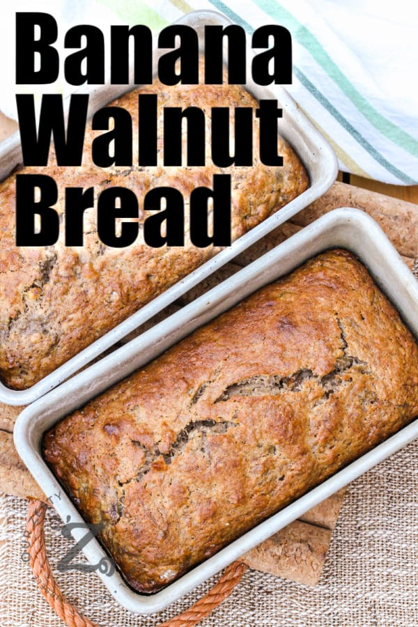 Banana Walnut Bread in two loaf pans with writing