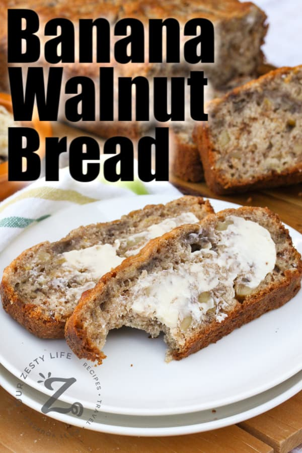 Banana Walnut Bread on a plate with butter and a title