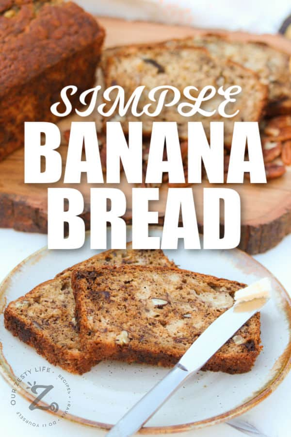 Simple Banana Bread sliced on a plate with writing