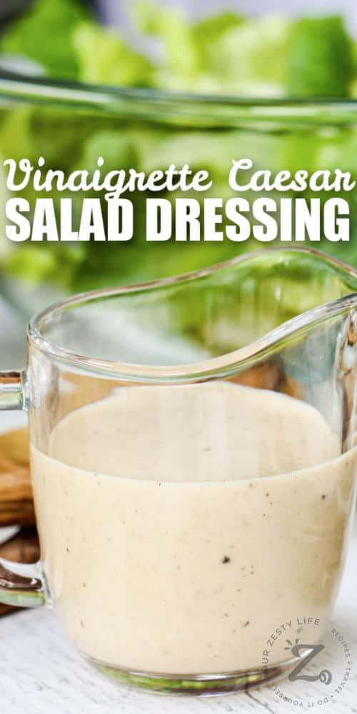 Vinaigrette Caesar Salad Dressing in a jar with writing