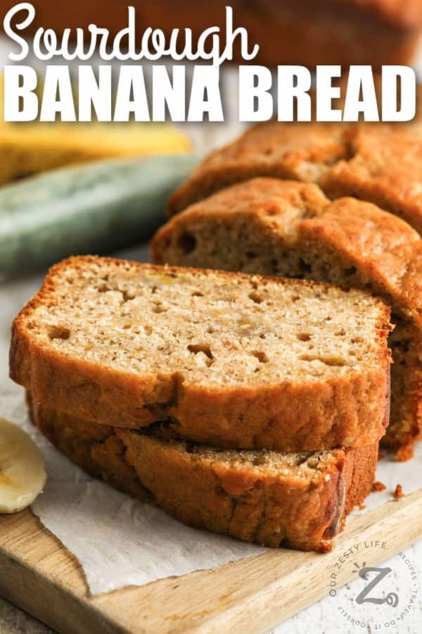 Sourdough Banana Bread sliced with writing