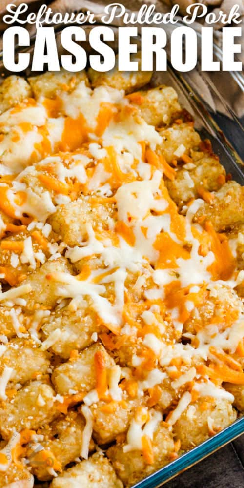 Leftover Pulled Pork Tater Tot Casserole in the casserole dish with writing