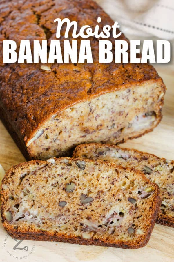 Moist Banana Bread with slices and writing