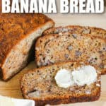 Moist Banana Bread with butter on top and a title